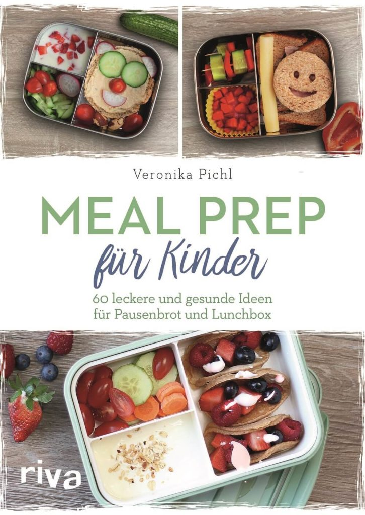 Meal Prep für Kinder: 60 leckere und gesunde Ideen für Pausenbrot und Lunchbox - Buch Cover von Veronika Pichl