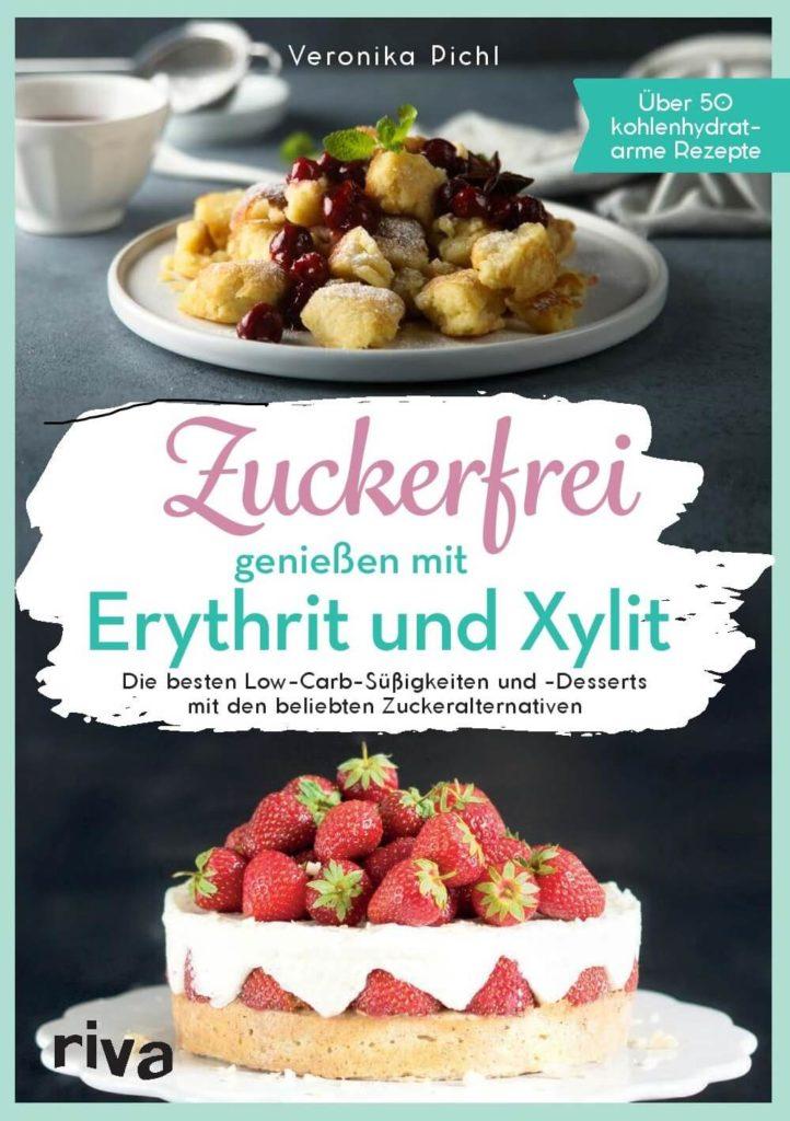 Zuckerfrei genießen mit Erythrit und Xylit - Buch Cover von Veronika Pichl